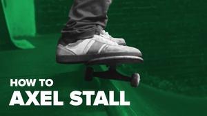 Как сделать аксель на скейте (How To Axel Stall SKATE)